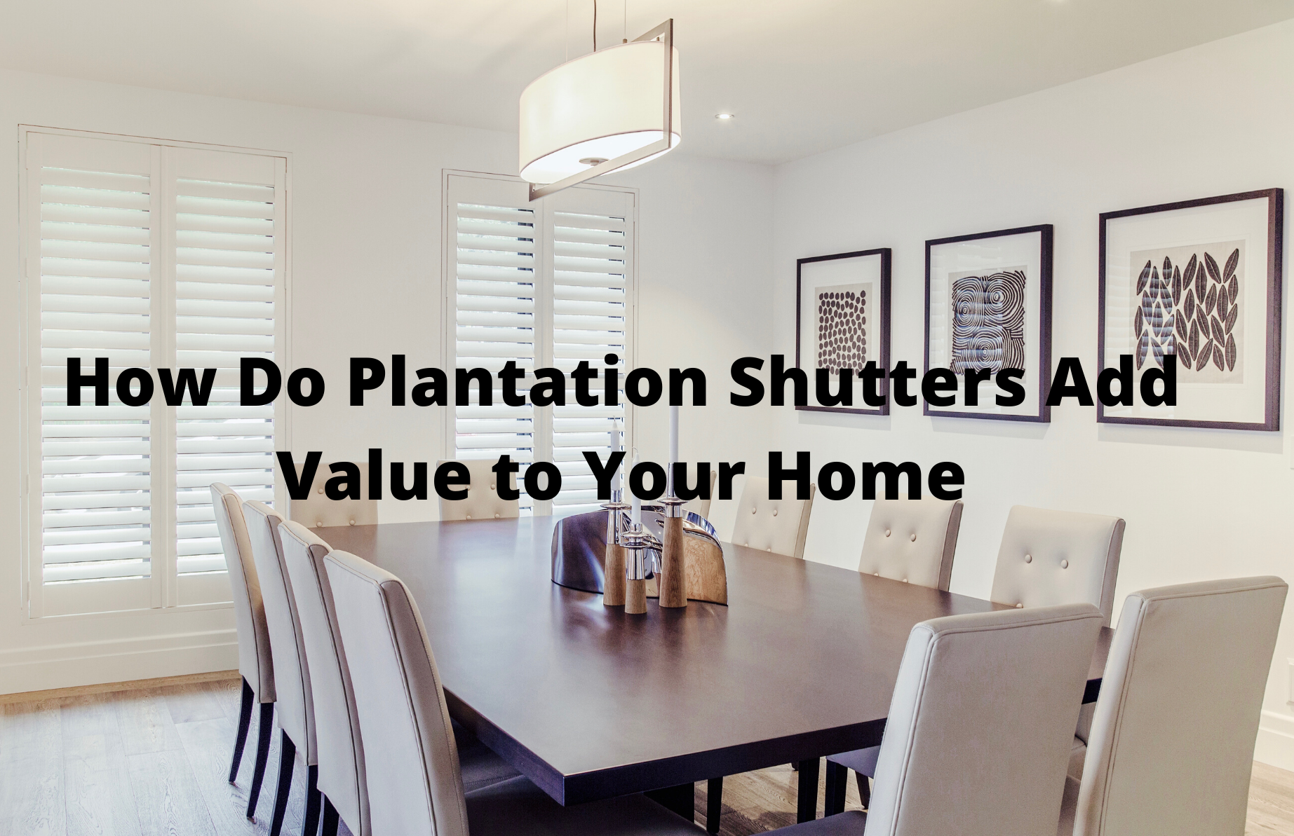 How Do Plantation Shutters Add Value to Your Home
